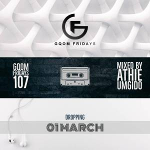 GqomFridays Mix Vol.107 (Mixed By Dj Athie), Latest gqom music, gqom tracks, gqom music download, club music, afro house music, mp3 download gqom music