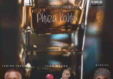Junior Taurus Ft. Team Mosha & Blaklez - Phuza Kahle (Original)