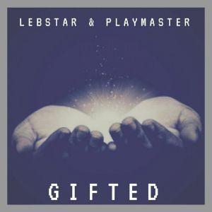 Lebstar & Playmaster - Gifted (Original Mix)