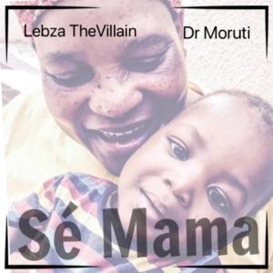 Lebza TheVillain & Dr. Moruti - Sé Mama, new sa music, afro house 2019, new afrohouse songs, download latest house music