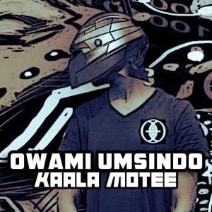 Owami Umsindo - Kaala Motee
