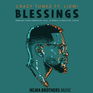 Crazy Tunez, Lizwi - Blessings DJ Mreja & Neuvikal Soule Remix - latest house music, deep house tracks, house music download, club music, afro house music, new house music south africa, afro deep house, afrotech, deep tech, best house music