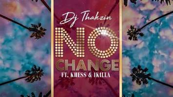 Dj Thakzin - No Change (Ft. Khess & IKilla), download new afro house music, latest sa music, afrohouse music, afro house 2019, new house music, south african afro house songs