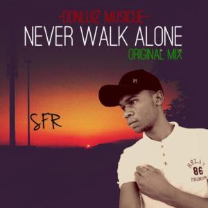 Donluiz Musicue (RSA) - Never Walk Alone