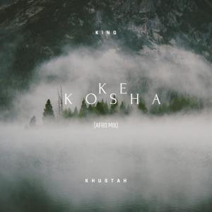King Khustah - Ke Kosha (Afro Mix)