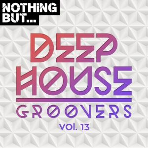 VA - Nothing But… Deep House Groovers, Vol. 13, new deep house music, deep house 2019, download deep house music, mp3 download, latest house music