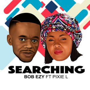 Bob Ezy Ft. Pixie L - Searching (Club Version), latest house music, deep house tracks, house music download, club music, afro house music, new house music south africa, afro deep house