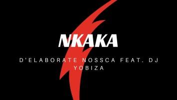 D'Elaborate Nossca - Nkaka (feat. Dj Yobiza)
