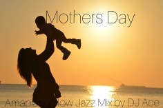 DJ Ace - Mothers Day AmaPiano Slow Jazz Mix