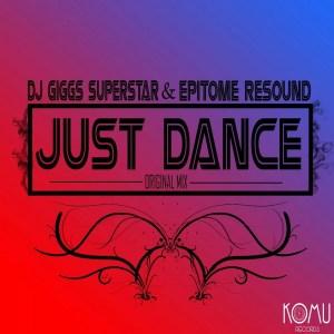 Dj Giggs Superstar & Epitome Resound - Just Dance (Original Mix)