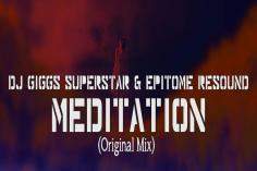 Dj Giggs Superstar & Epitome Resound - Meditation (Original Mix)