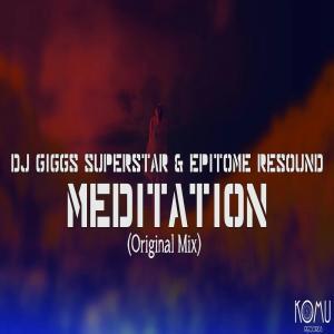 Dj Giggs Superstar & Epitome Resound - Meditation (Original Mix)