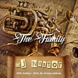 Dj Nastor - The Family, mzansi music, south african music, latest afro house songs
