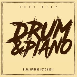 Echo Deep - Drum & Piano, new house music, latest afro house music, sa music, afro house 2019 download