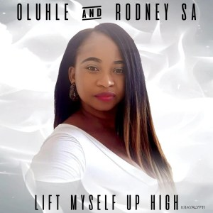 Oluhle & Rodney SA - Lift Myself Up High, mzansi music, new south african music, latest sa afro house
