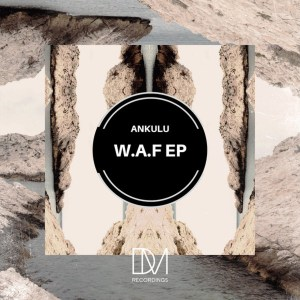 Ankulu - W.A.F EP, afro house 2019, latest afro house music, house music download, new afro house song, sa music, latest south african house music, za afro house, best afrohouse