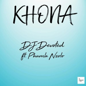 DJ Devoted - Khona (feat. Phumla Nzolo)