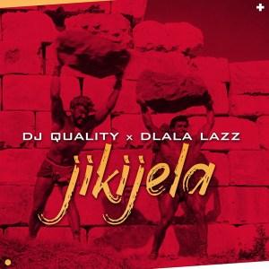DJ Quality & Dlala Lazz - Jikijela, mp3 download gqom music, gqom music 2018, new gqom songs, south africa gqom music.