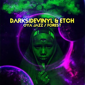 Darksidevinyl & Etch - Oya Jazz Forest latest house music, deep house tracks, house music download, club music, afro house music, new house music south africa, afro deep house, tribal house music, best house music, african house music