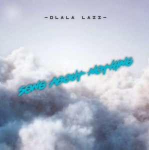 Dlala Lazz - Song About Nothing, Latest gqom music, gqom tracks, gqom music download, club music, afro house music, mp3 download gqom music, gqom music 2019, new gqom songs, south africa gqom music.
