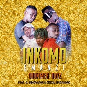 Drummer Boyz Inkomo Emanzi Drummer Boyz feat. Dj Innovator & Deezil Spigadoro - Inkomo Emanzi