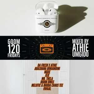 GqomFridays Mix Vol.120 (Mixed By Dj Athie), Latest gqom music, gqom tracks, gqom music download, club music, afro house music, mp3 download gqom music, gqom music 2019, new gqom songs, south africa gqom music.