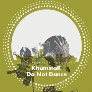 KhumstaR - Do Not Dance EP, new house music south africa, afro deep house, deep house music, best house music, african house music, soulful house, deep house datafilehost