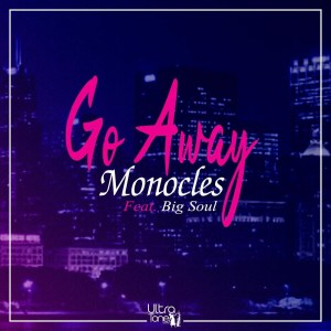 Monocles feat. Big Soul - Go Away (Original Mix)