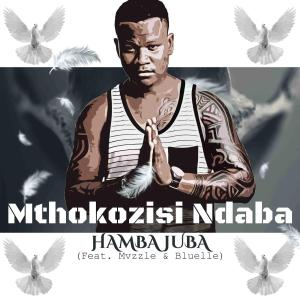 Mthokozisi Ndaba - Hamba Juba (feat. Mvzzlle & Bluelle)