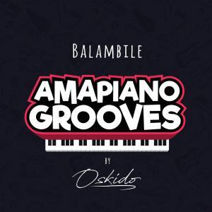 OSKIDO - Balambile (feat. Abbey, Mapiano & DrumPope), new amapiano music, new south africa music, amapiano songs, latest amapiano house music, sa music