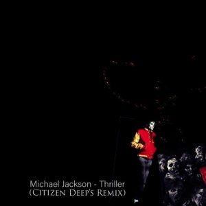 Michael Jackson - Thriller (Citizen Deep's Edit), best afro house, new afro house music, afrohouse 2019, latest sa music, south african afro house songs, house music mp3 download