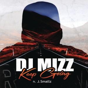 DJ Mizz - Keep Going (feat. J Smallz)