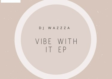 DJ Wazzza - Vibe With It EP