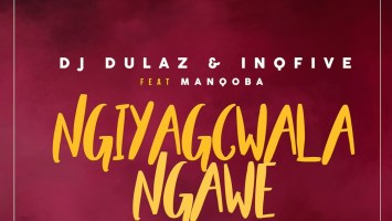 Dj Dulaz & Inqfive - Ngiyagcwala Ngawe (feat. Manqoba), new afro house, afro house 2019, latest sa music, latest afro house songs, house music download