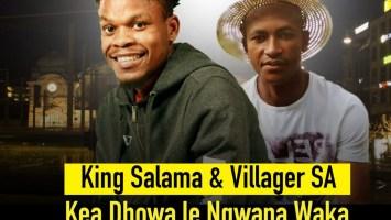 King Salama & Villager SA - Kea Dhowa Le Ngwana Waka