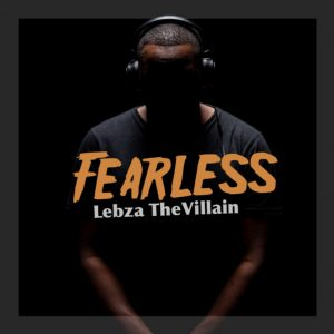 Lebza TheVillain - Fearless EP, new afro house music, afro house 2019 download, latest sa afro house, south african afro house music, house music download, latest afro house songs