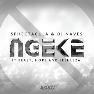 Sphectacula and DJ Naves - Ngeke (feat. Beast, Hope & Leehleza), new south african music, new afro house music, afro house songs, latest sa music