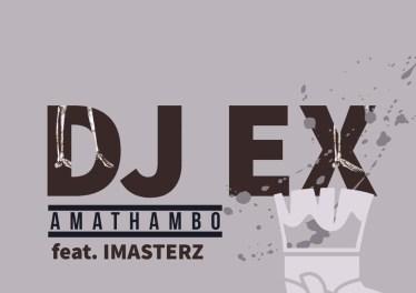 DJ Ex - Amathambo (feat. Imasterz) [Extended Mix]