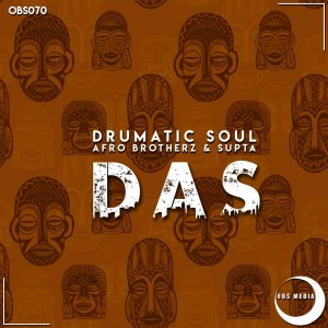 Drumatic Soul, Afro Brotherz & Supta - DAS, new afro house music, south african house music, latest sa music, latest afro house music, afro house songs, sa afro house mp3