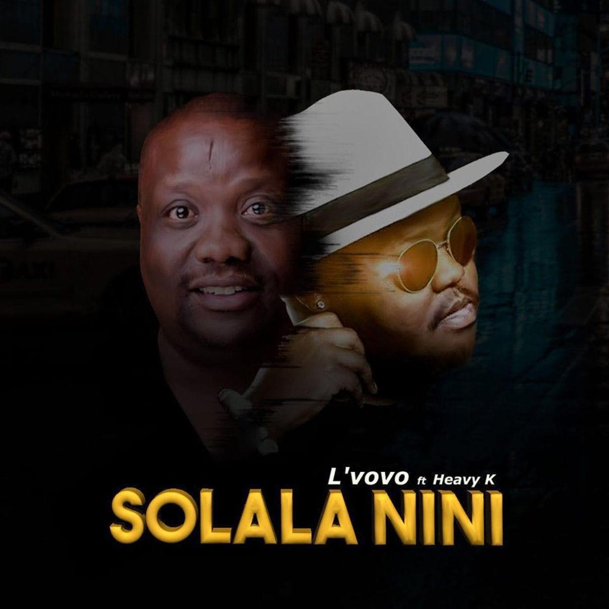 Lvovo Heavy K Solala Nini - L'vovo ft. Heavy K – Solala Nini