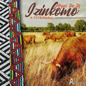 Ayas Da Dj - Izinkomo (feat. Fey & Imasterz), latest sa music, south africa afro house, afro house 2019, download mp3, afrohouse songs, sa music, za songs