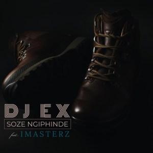 DJ EX - Soze Ngiphinde (feat. Imasterz)