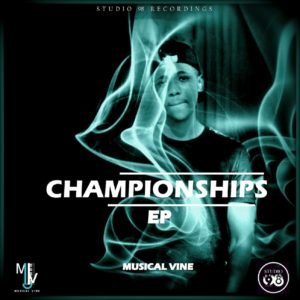 Musical Vine - Championships EP, new amapiano music, latest amapiano songs, sa amapiano, south africna music, amapiano 2019 download mp3