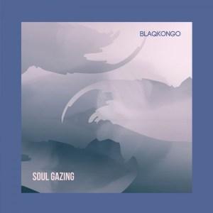 blaqkongo - Soul Gazing