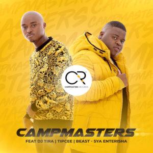 CampMasters - Sya Enterisha (feat. DJ Tira, Tipcee & Beast), gqom music, gqom 2019 download, latest gqom music, sa music, south african gqom songs, gqom mp3 download