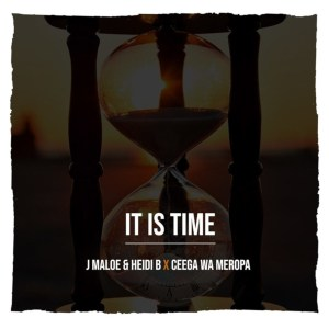 J Maloe & Heidi B x Ceega Wa Meropa - It Is Time, latest sa music, south african house music download, afro house music, afro house 2019, new afro house songs, za music download