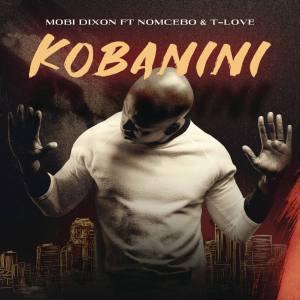 Mobi Dixon - Kobanini Kobanini (feat. Nomcebo & T-Love), latest house music, deep house tracks, house music download, club music, afro house music, new house music south africa, afro deep house