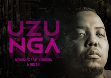 Monocles - Uzunga (feat. Nongoma & Muzari) new afro house music, house music download, afro house 2019 south african afro house, afro house mp3 download