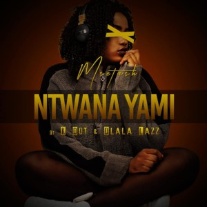 Msetash - Ntwana Yami (feat. K Dot & Dlala Lazz)