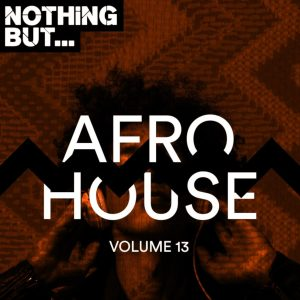 VA - Nothing But... Afro House, Vol. 13, latest house music, latest house music tracks, dance music, latest sa house music, new music releases, house music download, club music, afro house music, new house music south africa, afro deep house, tribal house music, best house music, african house music